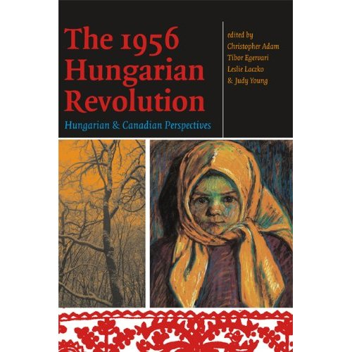 1956 Hungarian Revolution - Hungarian and Canadian                 Perspectives